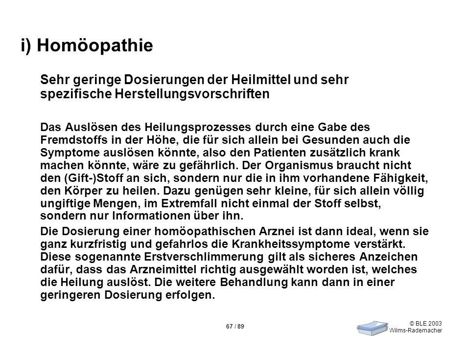 i) Homöopathie Sehr geringe Dosierungen der Heilmittel und sehr spezifische Herstellungsvorschriften.