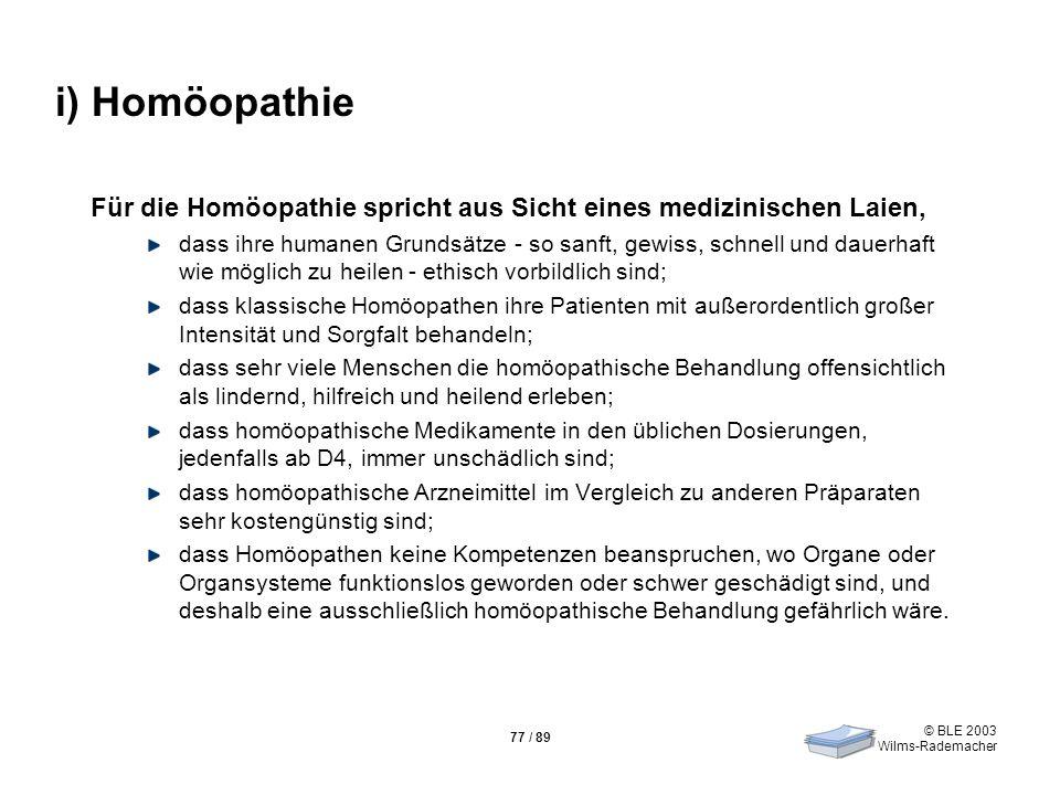 i) Homöopathie Für die Homöopathie spricht aus Sicht eines medizinischen Laien,