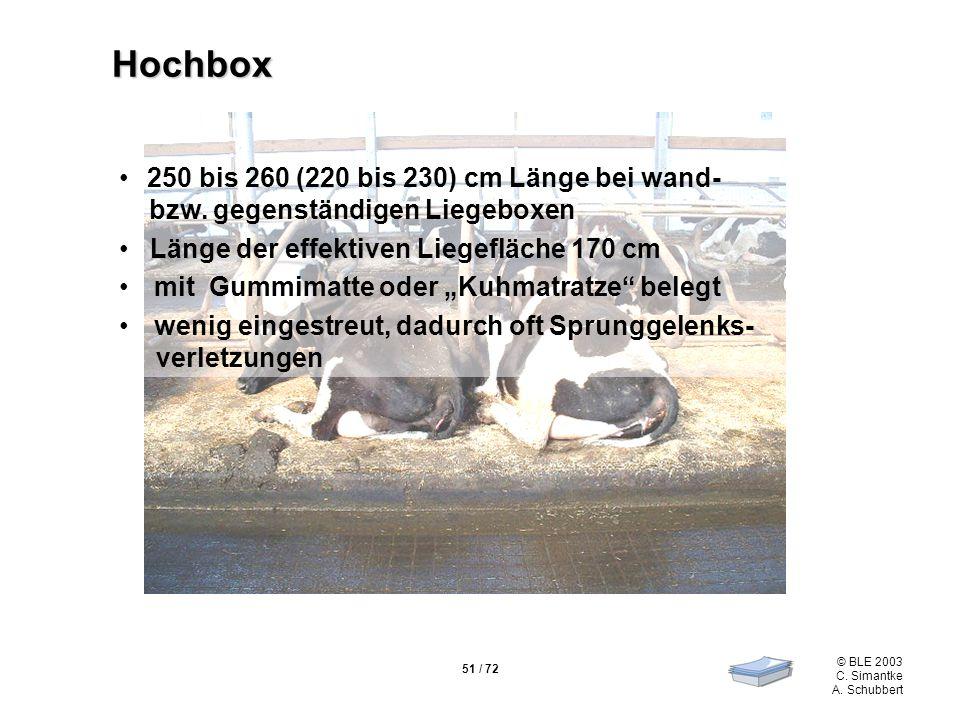 Hochbox 250 bis 260 (220 bis 230) cm Länge bei wand- bzw. gegenständigen Liegeboxen. Länge der effektiven Liegefläche 170 cm.