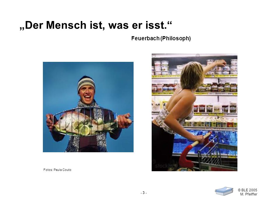 """""""Der Mensch ist, was er isst. Feuerbach (Philosoph)"""