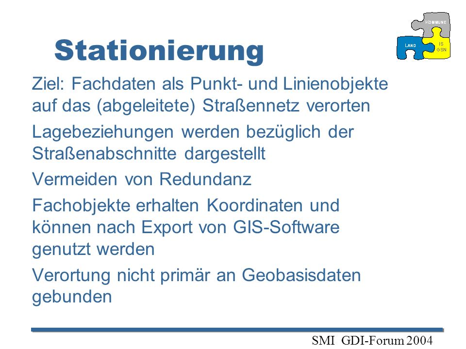 StationierungZiel: Fachdaten als Punkt- und Linienobjekte auf das (abgeleitete) Straßennetz verorten.