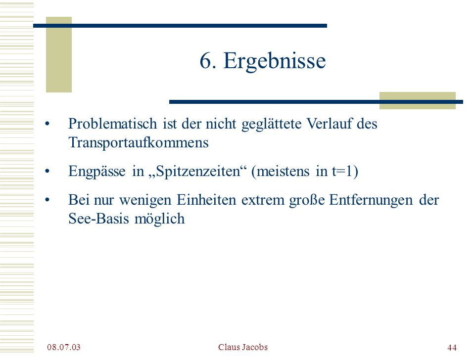 """6. ErgebnisseProblematisch ist der nicht geglättete Verlauf des Transportaufkommens. Engpässe in """"Spitzenzeiten (meistens in t=1)"""