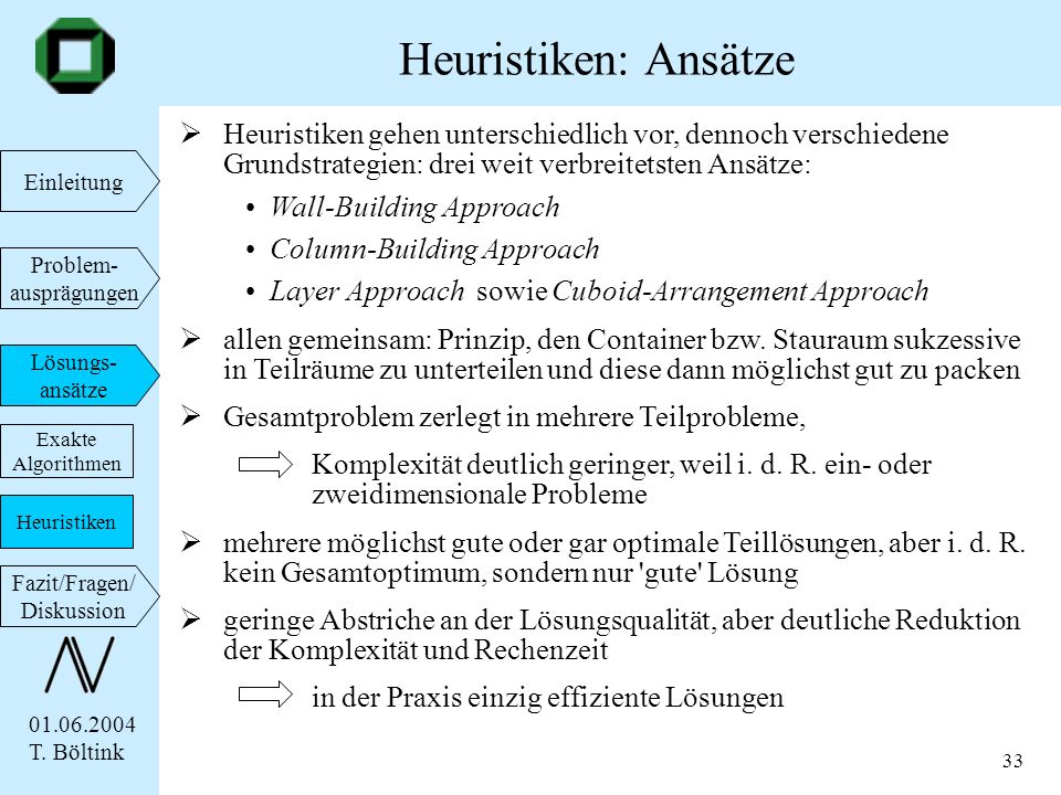 Heuristiken: Ansätze Heuristiken gehen unterschiedlich vor, dennoch verschiedene Grundstrategien: drei weit verbreitetsten Ansätze: