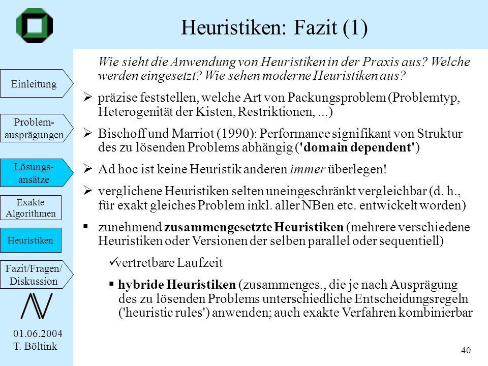 Heuristiken: Fazit (1) Wie sieht die Anwendung von Heuristiken in der Praxis aus Welche werden eingesetzt Wie sehen moderne Heuristiken aus