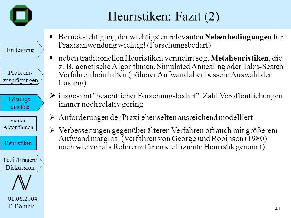 Heuristiken: Fazit (2) Berücksichtigung der wichtigsten relevanten Nebenbedingungen für Praxisanwendung wichtig! (Forschungsbedarf)