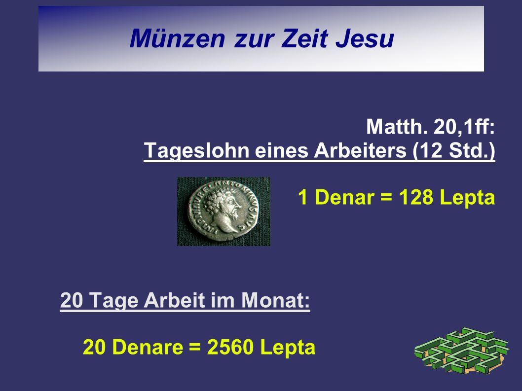 Münzen zur Zeit JesuMatth.20,1ff: Tageslohn eines Arbeiters (12 Std.) 1 Denar = 128 Lepta.