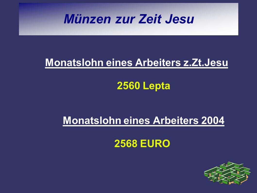 Münzen zur Zeit Jesu Monatslohn eines Arbeiters z.Zt.Jesu 2560 Lepta Monatslohn eines Arbeiters 2004 2568 EURO.