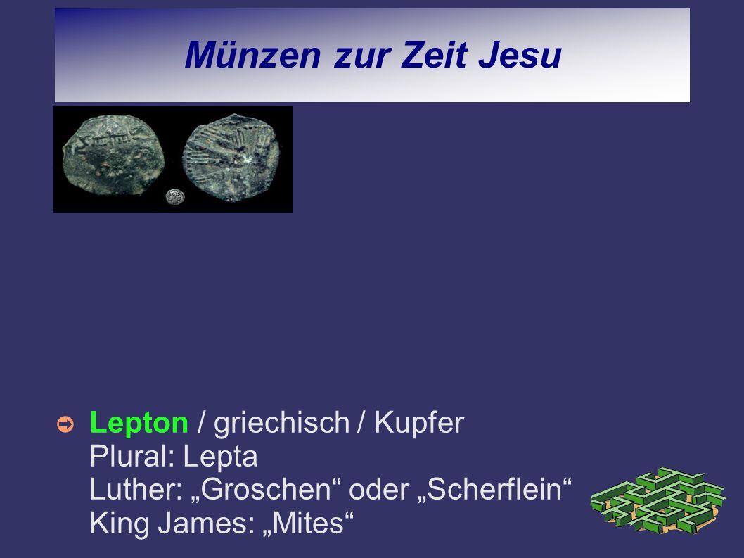 """Münzen zur Zeit JesuLepton / griechisch / Kupfer Plural: Lepta Luther: """"Groschen oder """"Scherflein King James: """"Mites"""