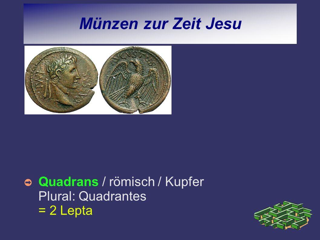 Münzen zur Zeit Jesu Quadrans / römisch / Kupfer Plural: Quadrantes = 2 Lepta