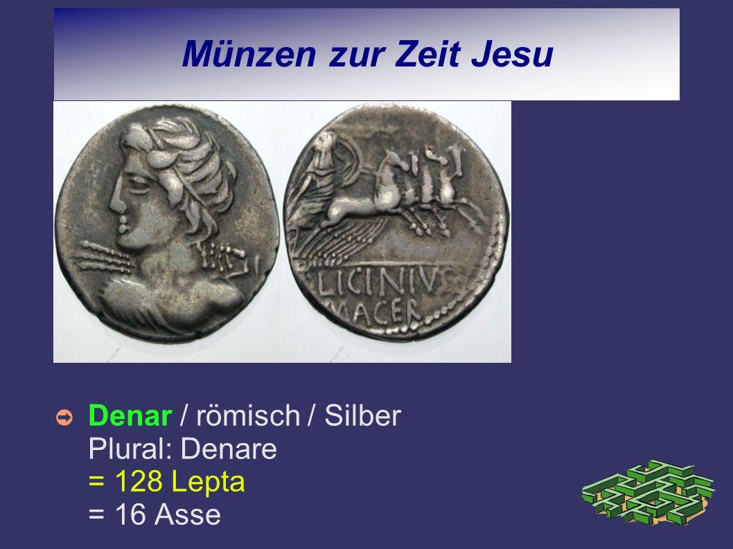 Münzen zur Zeit Jesu Denar / römisch / Silber Plural: Denare = 128 Lepta = 16 Asse