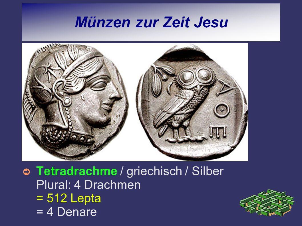 Münzen zur Zeit Jesu Tetradrachme / griechisch / Silber Plural: 4 Drachmen = 512 Lepta = 4 Denare.