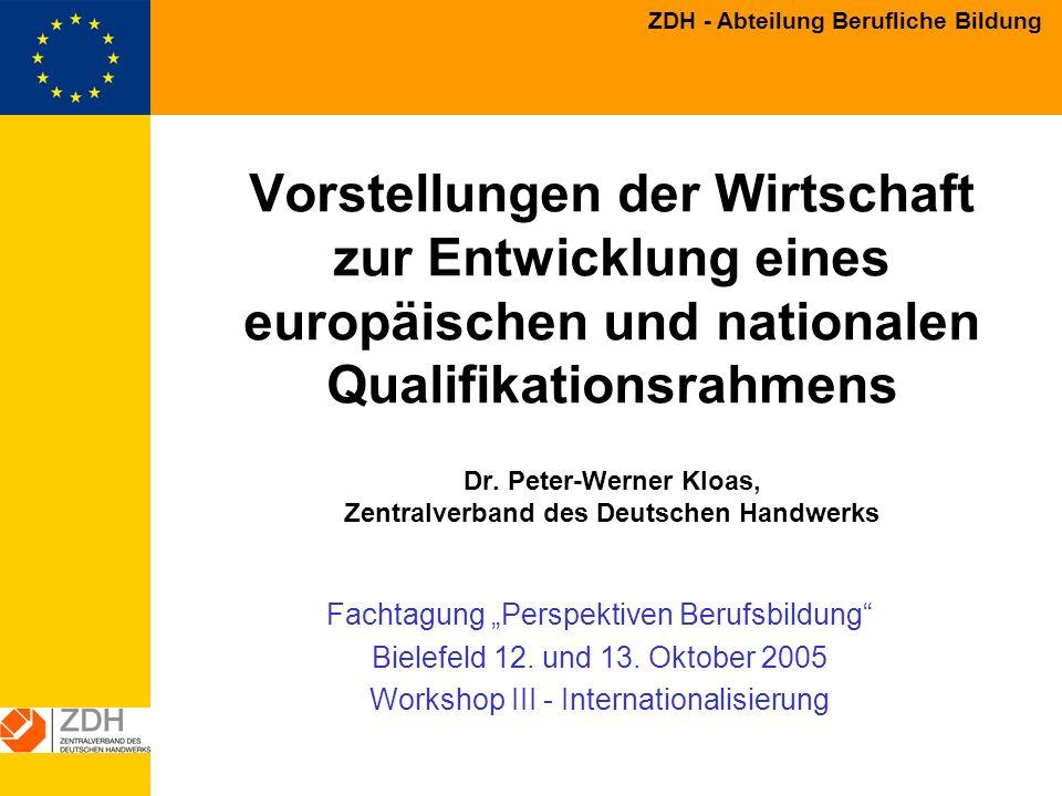 Vorstellungen der Wirtschaft zur Entwicklung eines europäischen und nationalen Qualifikationsrahmens Dr. Peter-Werner Kloas, Zentralverband des Deutschen Handwerks