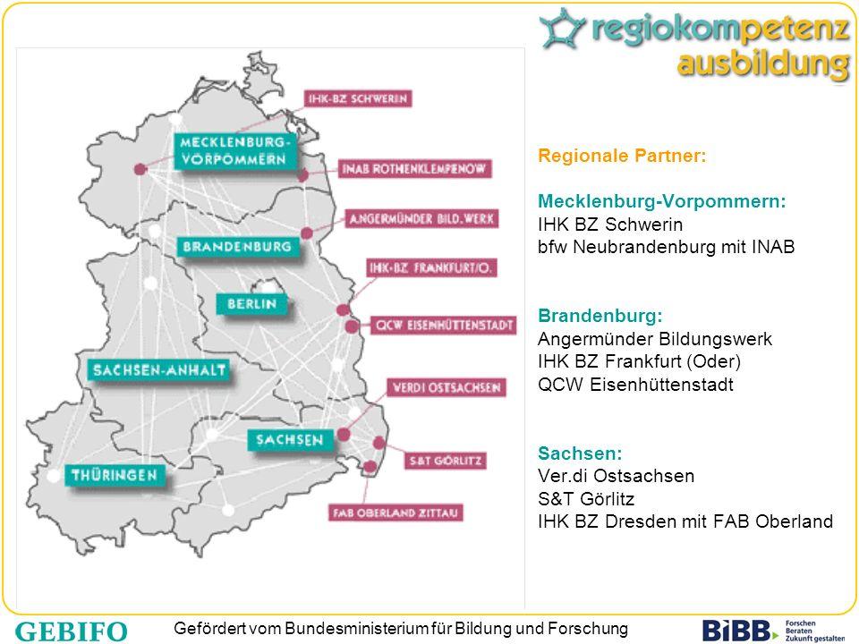 Regionale Partner: Mecklenburg-Vorpommern: IHK BZ Schwerin bfw Neubrandenburg mit INAB Brandenburg: Angermünder Bildungswerk IHK BZ Frankfurt (Oder) QCW Eisenhüttenstadt Sachsen: Ver.di Ostsachsen S&T Görlitz IHK BZ Dresden mit FAB Oberland