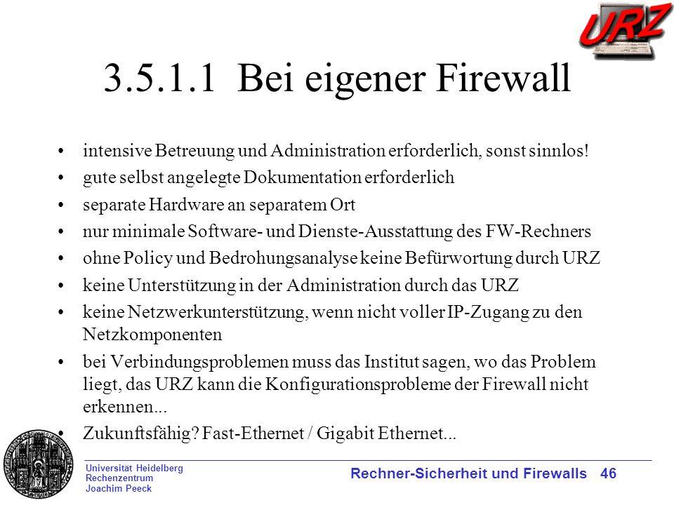 3.5.1.1 Bei eigener Firewall intensive Betreuung und Administration erforderlich, sonst sinnlos! gute selbst angelegte Dokumentation erforderlich.