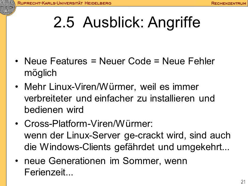 2.5 Ausblick: AngriffeNeue Features = Neuer Code = Neue Fehler möglich.