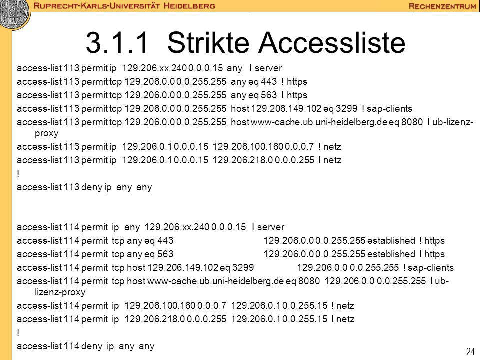 3.1.1 Strikte Accesslisteaccess-list 113 permit ip 129.206.xx.240 0.0.0.15 any ! server.