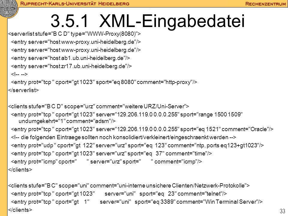 3.5.1 XML-Eingabedatei <serverlist stufe= B C D type= WWW-Proxy(8080) > <entry server= host www-proxy.uni-heidelberg.de />