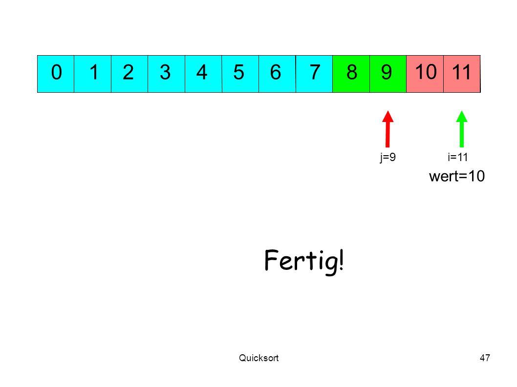 1 2 3 4 5 6 7 8 9 10 11 j=9 i=11 wert=10 Fertig! Quicksort