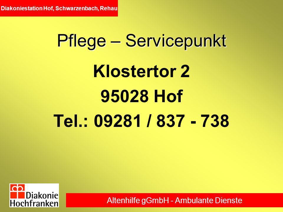 Pflege – Servicepunkt Klostertor 2 95028 Hof Tel.: 09281 / 837 - 738