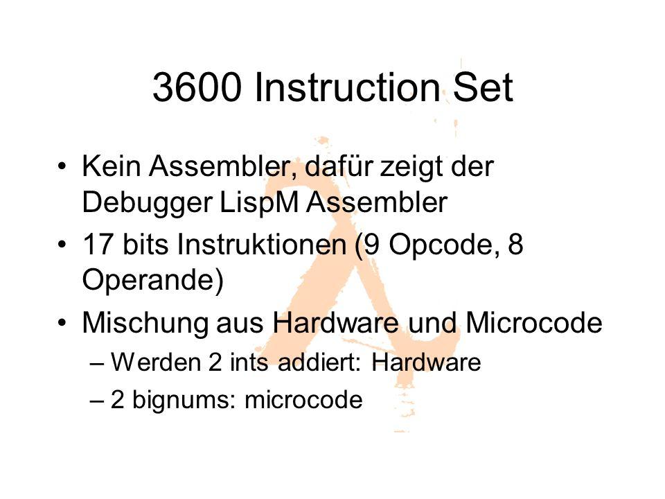 3600 Instruction Set Kein Assembler, dafür zeigt der Debugger LispM Assembler. 17 bits Instruktionen (9 Opcode, 8 Operande)