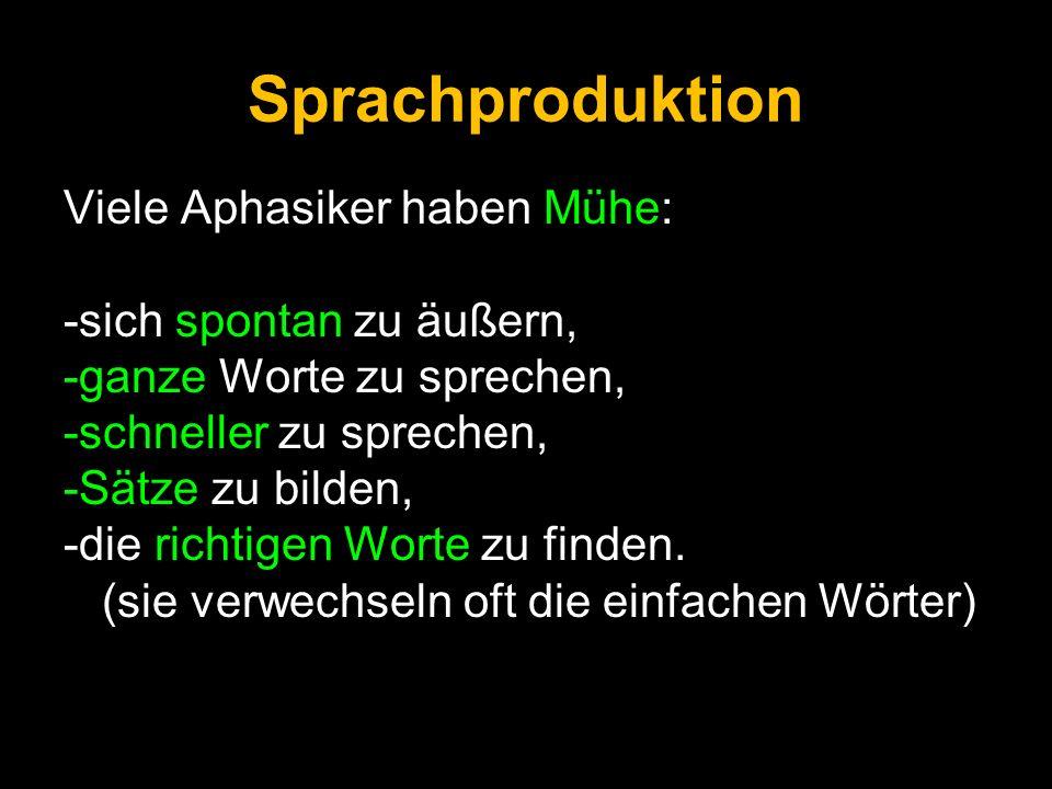 Sprachproduktion Viele Aphasiker haben Mühe: -sich spontan zu äußern,