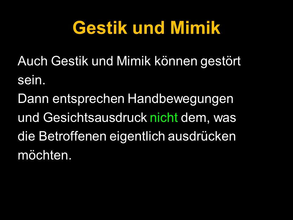 Gestik und Mimik Auch Gestik und Mimik können gestört sein.