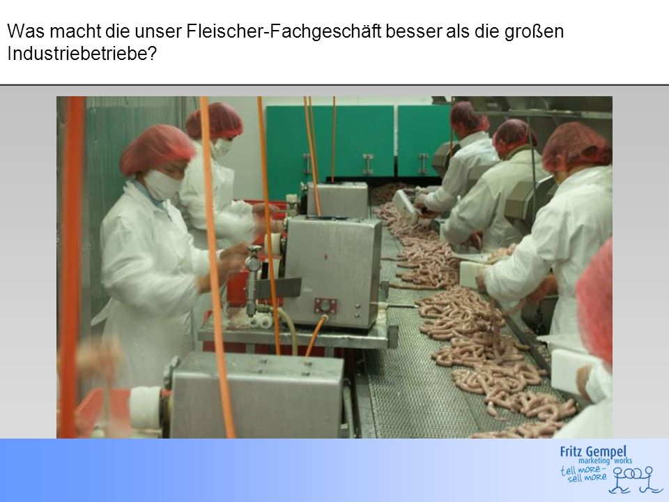 Was macht die unser Fleischer-Fachgeschäft besser als die großen Industriebetriebe