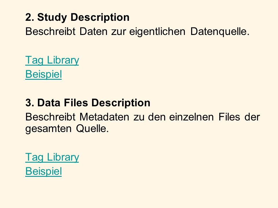 2. Study DescriptionBeschreibt Daten zur eigentlichen Datenquelle. Tag Library. Beispiel. 3. Data Files Description.