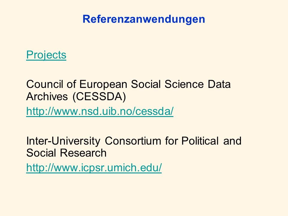 ReferenzanwendungenProjects. Council of European Social Science Data Archives (CESSDA) http://www.nsd.uib.no/cessda/