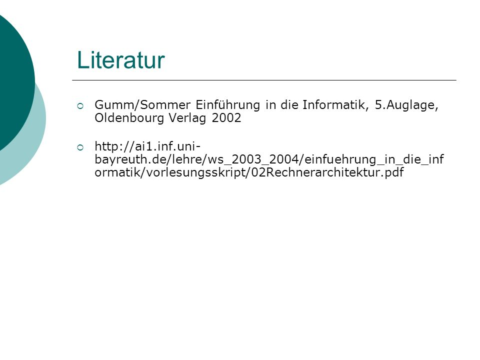 Literatur Gumm/Sommer Einführung in die Informatik, 5.Auglage, Oldenbourg Verlag 2002.