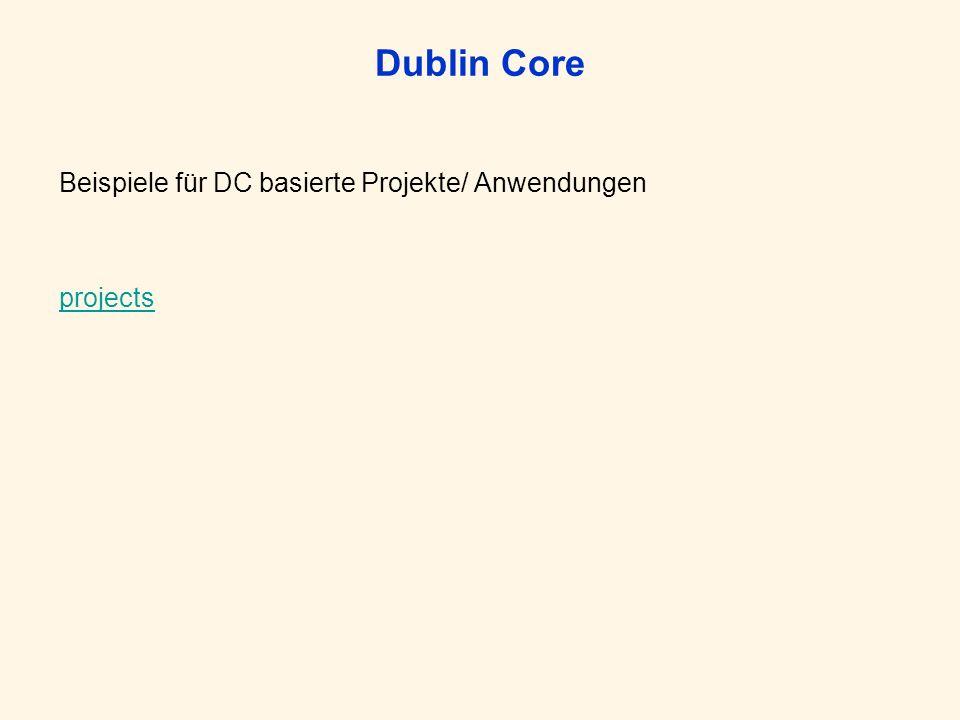 Dublin Core Beispiele für DC basierte Projekte/ Anwendungen projects