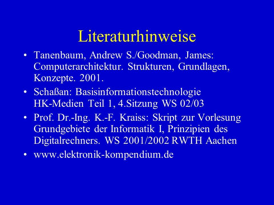 Literaturhinweise Tanenbaum, Andrew S./Goodman, James: Computerarchitektur. Strukturen, Grundlagen, Konzepte. 2001.