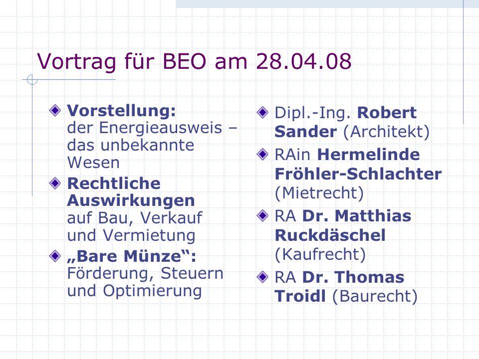Vortrag für BEO am 28.04.08 Vorstellung: der Energieausweis – das unbekannte Wesen. Rechtliche Auswirkungen auf Bau, Verkauf und Vermietung.