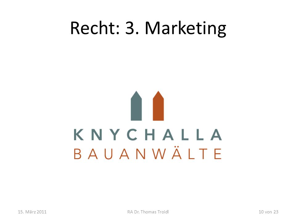 Recht: 3. Marketing 15. März 2011 RA Dr. Thomas Troidl