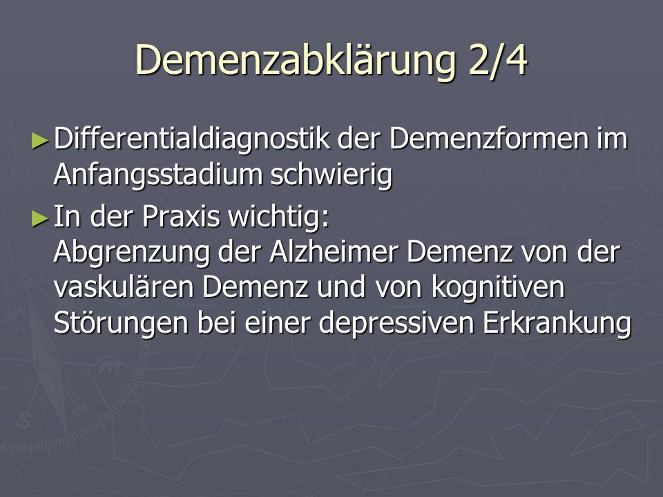 Demenzabklärung 2/4 Differentialdiagnostik der Demenzformen im Anfangsstadium schwierig.