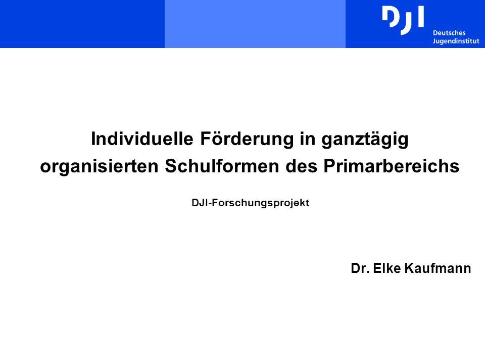 Individuelle Förderung in ganztägig organisierten Schulformen des Primarbereichs DJI-Forschungsprojekt