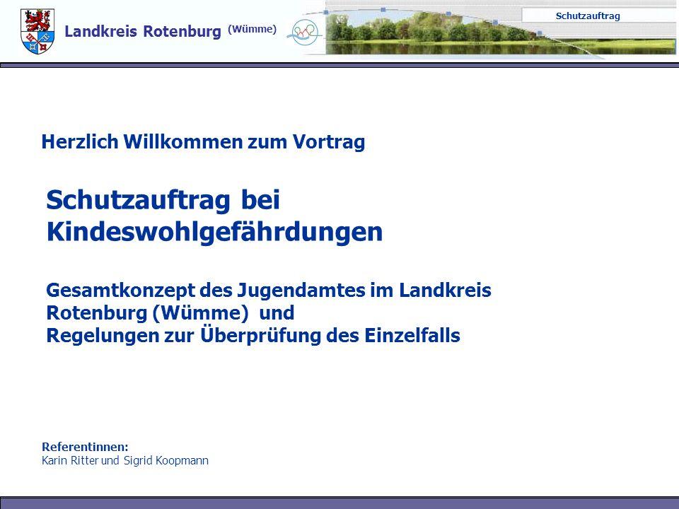 Schutzauftrag bei Kindeswohlgefährdungen Gesamtkonzept des Jugendamtes im Landkreis Rotenburg (Wümme) und Regelungen zur Überprüfung des Einzelfalls