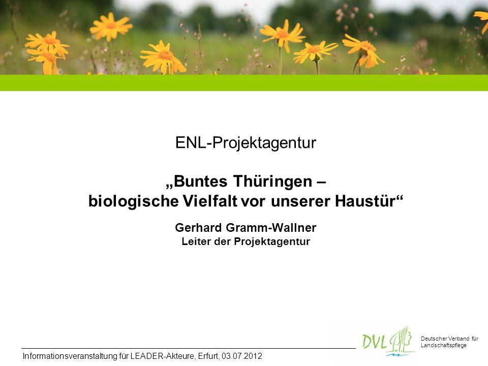 """ENL-Projektagentur """"Buntes Thüringen – biologische Vielfalt vor unserer Haustür Gerhard Gramm-Wallner Leiter der Projektagentur"""