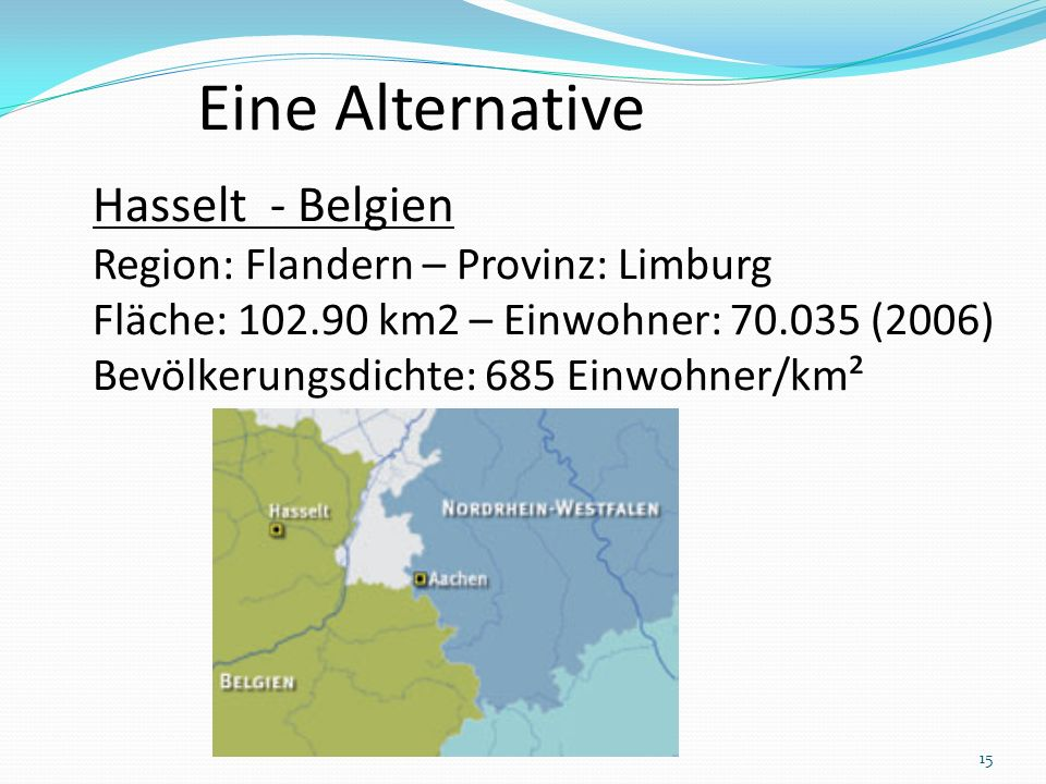 Eine Alternative Hasselt - Belgien Region: Flandern – Provinz: Limburg