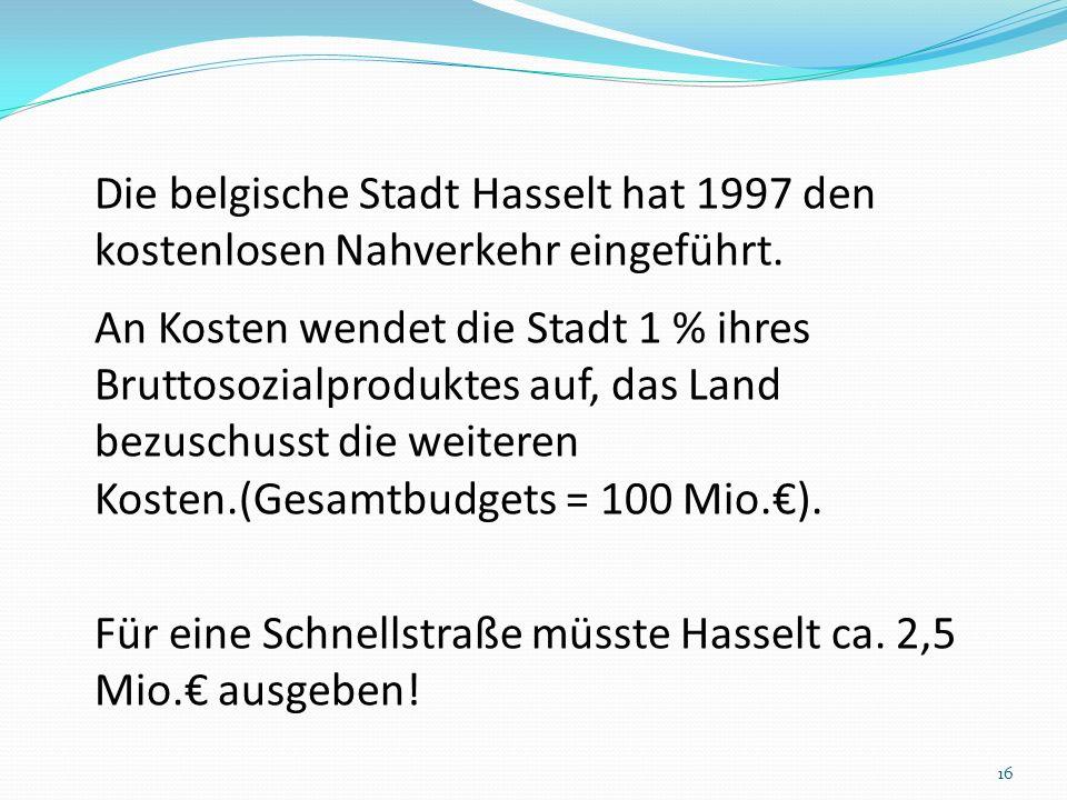 Die belgische Stadt Hasselt hat 1997 den kostenlosen Nahverkehr eingeführt.