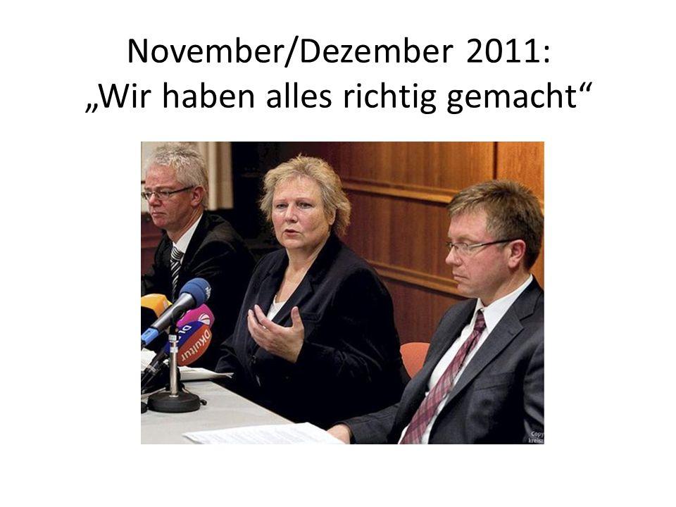 """November/Dezember 2011: """"Wir haben alles richtig gemacht"""