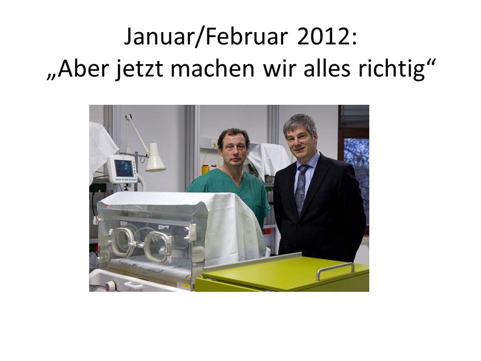 """Januar/Februar 2012: """"Aber jetzt machen wir alles richtig"""