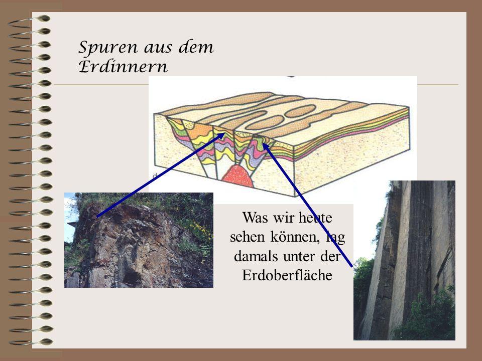 Was wir heute sehen können, lag damals unter der Erdoberfläche