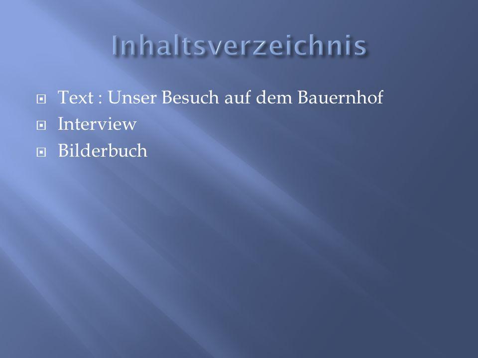 Inhaltsverzeichnis Text : Unser Besuch auf dem Bauernhof Interview