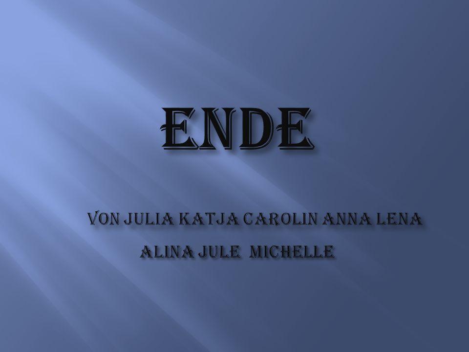 Ende von Julia Katja Carolin Anna lena alina jule michelle