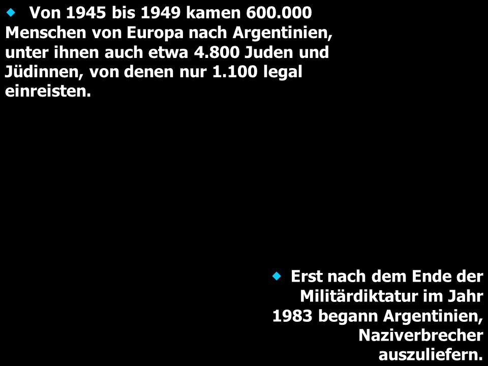 ® Von 1945 bis 1949 kamen 600.000 Menschen von Europa nach Argentinien, unter ihnen auch etwa 4.800 Juden und Jüdinnen, von denen nur 1.100 legal einreisten.