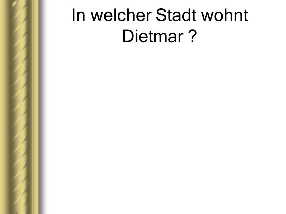 In welcher Stadt wohnt Dietmar