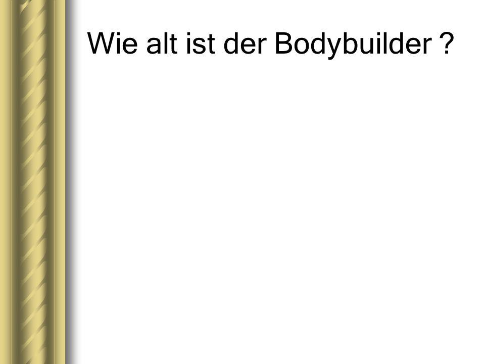 Wie alt ist der Bodybuilder