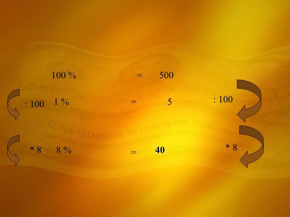 100 % = 500 : 100 1 % = 5 : 100 * 8 * 8 8 % 40 =
