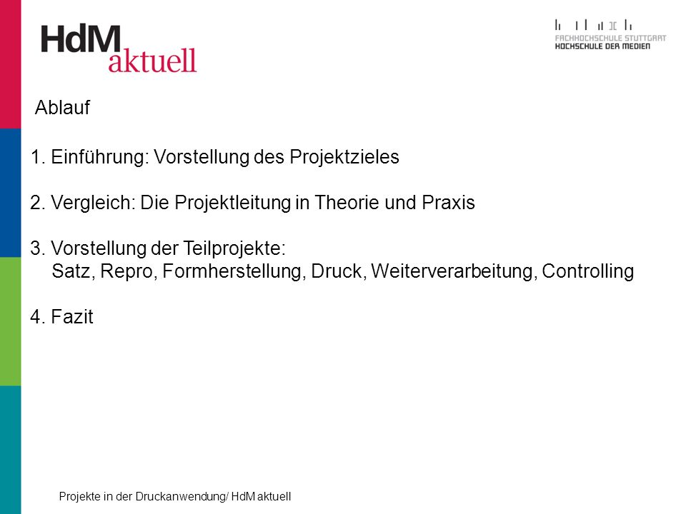 Ablauf 1. Einführung: Vorstellung des Projektzieles. 2. Vergleich: Die Projektleitung in Theorie und Praxis.
